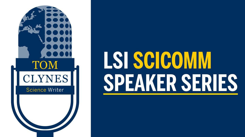 LSI SciComm Speaker Series