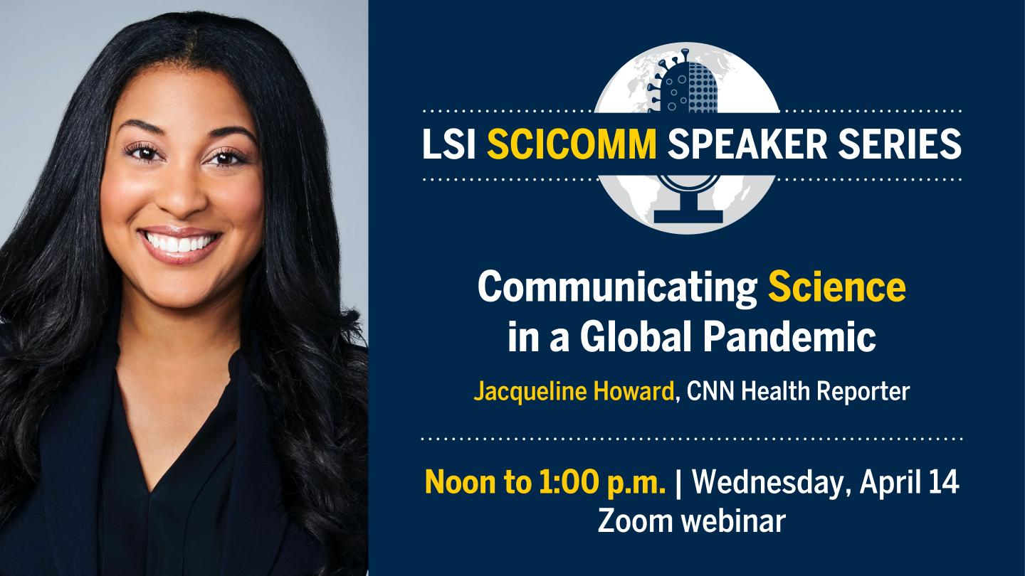"""LSI SciComm Speaker Series: Jacqueline Howard, """"Communicating Science in a Global Pandemic"""""""